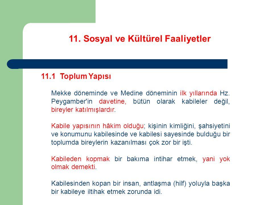 11. Sosyal ve Kültürel Faaliyetler 11.1 Toplum Yapısı Mekke döneminde ve Medine döneminin ilk yıllarında Hz. Peygamber'in davetine, bütün olarak kabil