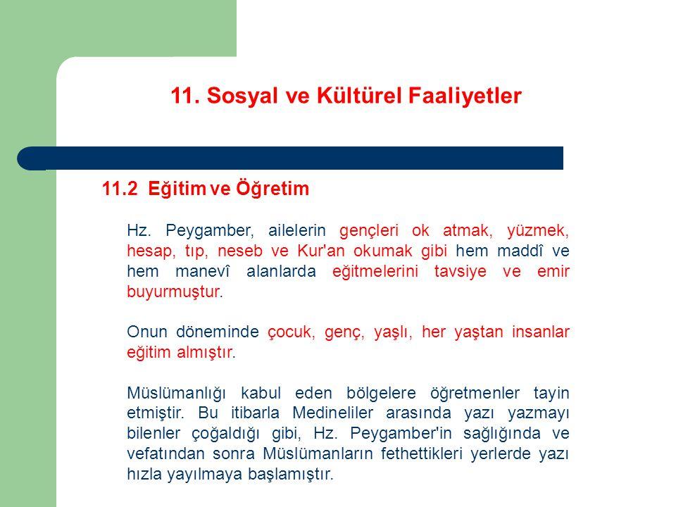 11. Sosyal ve Kültürel Faaliyetler 11.2 Eğitim ve Öğretim Hz. Peygamber, ailelerin gençleri ok atmak, yüzmek, hesap, tıp, neseb ve Kur'an okumak gibi