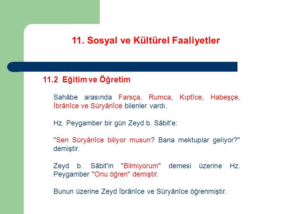 11. Sosyal ve Kültürel Faaliyetler 11.2 Eğitim ve Öğretim Sahâbe arasında Farsça, Rumca, Kıptîce, Habeşçe, İbrânîce ve Süryânîce bilenler vardı. Hz. P