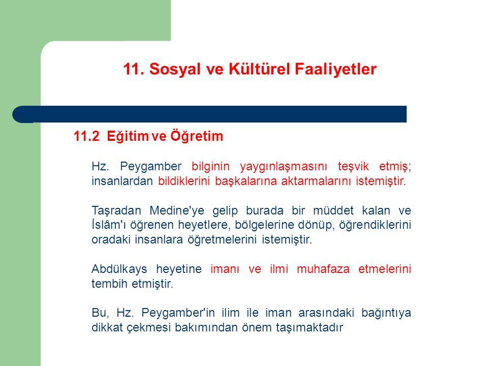 11. Sosyal ve Kültürel Faaliyetler 11.2 Eğitim ve Öğretim Hz. Peygamber bilginin yaygınlaşmasını teşvik etmiş; insanlardan bildiklerini başkalarına ak