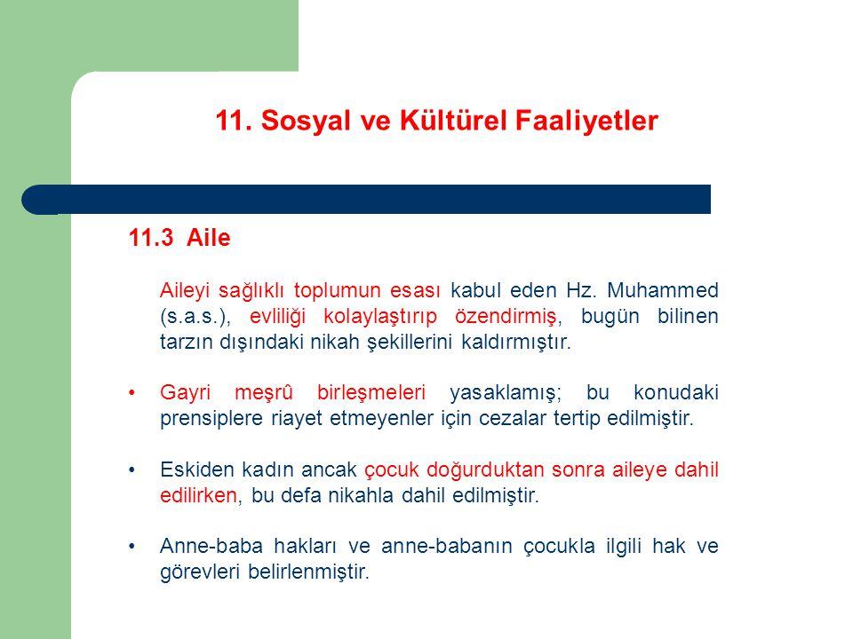 11. Sosyal ve Kültürel Faaliyetler 11.3 Aile Aileyi sağlıklı toplumun esası kabul eden Hz. Muhammed (s.a.s.), evliliği kolaylaştırıp özendirmiş, bugün