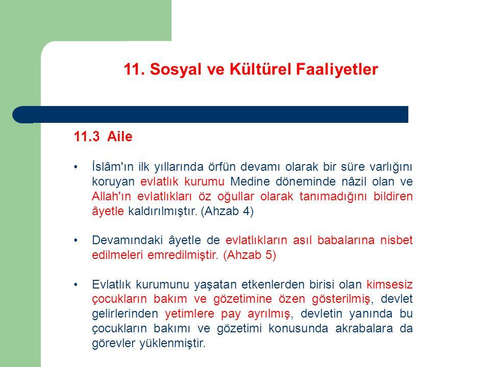 11. Sosyal ve Kültürel Faaliyetler 11.3 Aile İslâm'ın ilk yıllarında örfün devamı olarak bir süre varlığını koruyan evlatlık kurumu Medine döneminde n