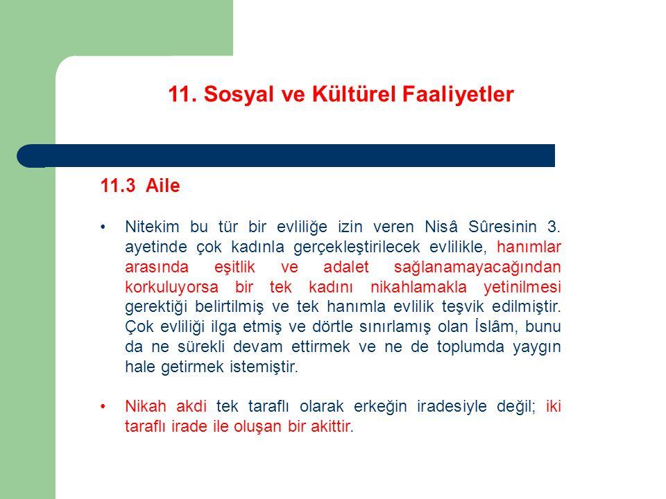 11. Sosyal ve Kültürel Faaliyetler 11.3 Aile Nitekim bu tür bir evliliğe izin veren Nisâ Sûresinin 3. ayetinde çok kadınla gerçekleştirilecek evlilikl