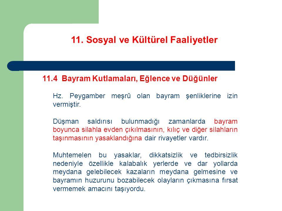 11. Sosyal ve Kültürel Faaliyetler 11.4 Bayram Kutlamaları, Eğlence ve Düğünler Hz. Peygamber meşrû olan bayram şenliklerine izin vermiştir. Düşman sa