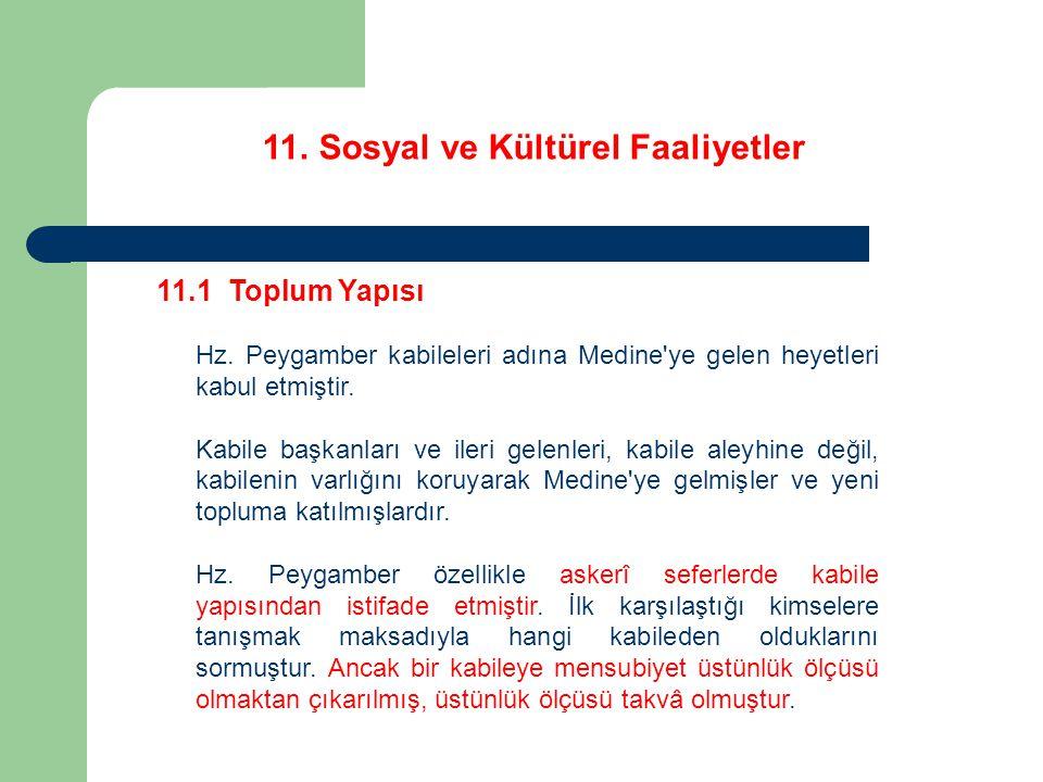 11. Sosyal ve Kültürel Faaliyetler 11.1 Toplum Yapısı Hz. Peygamber kabileleri adına Medine'ye gelen heyetleri kabul etmiştir. Kabile başkanları ve il