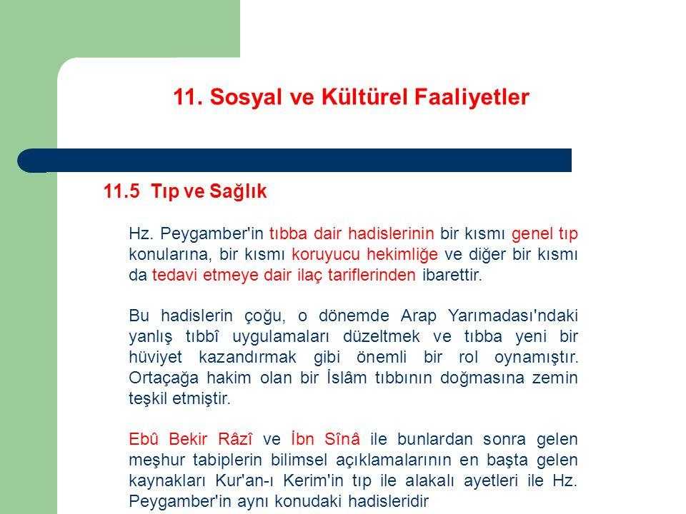 11. Sosyal ve Kültürel Faaliyetler 11.5 Tıp ve Sağlık Hz. Peygamber'in tıbba dair hadislerinin bir kısmı genel tıp konularına, bir kısmı koruyucu heki