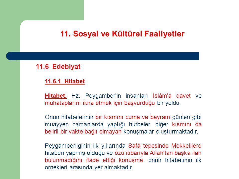 11. Sosyal ve Kültürel Faaliyetler 11.6 Edebiyat 11.6.1 Hitabet Hitabet, Hz. Peygamber'in insanları İslâm'a davet ve muhataplarını ikna etmek için baş