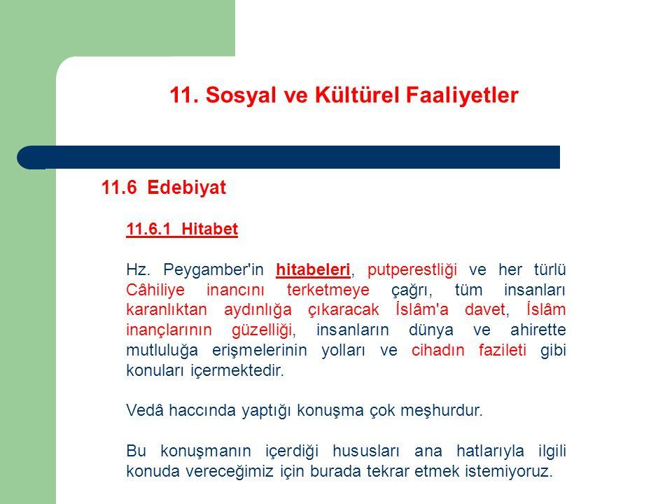 11. Sosyal ve Kültürel Faaliyetler 11.6 Edebiyat 11.6.1 Hitabet Hz. Peygamber'in hitabeleri, putperestliği ve her türlü Câhiliye inancını terketmeye ç
