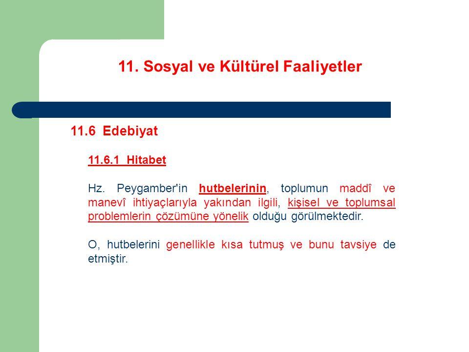 11. Sosyal ve Kültürel Faaliyetler 11.6 Edebiyat 11.6.1 Hitabet Hz. Peygamber'in hutbelerinin, toplumun maddî ve manevî ihtiyaçlarıyla yakından ilgili