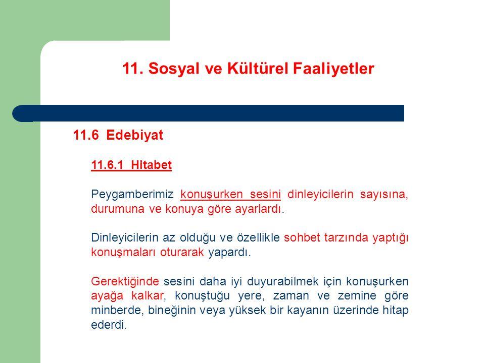 11. Sosyal ve Kültürel Faaliyetler 11.6 Edebiyat 11.6.1 Hitabet Peygamberimiz konuşurken sesini dinleyicilerin sayısına, durumuna ve konuya göre ayarl