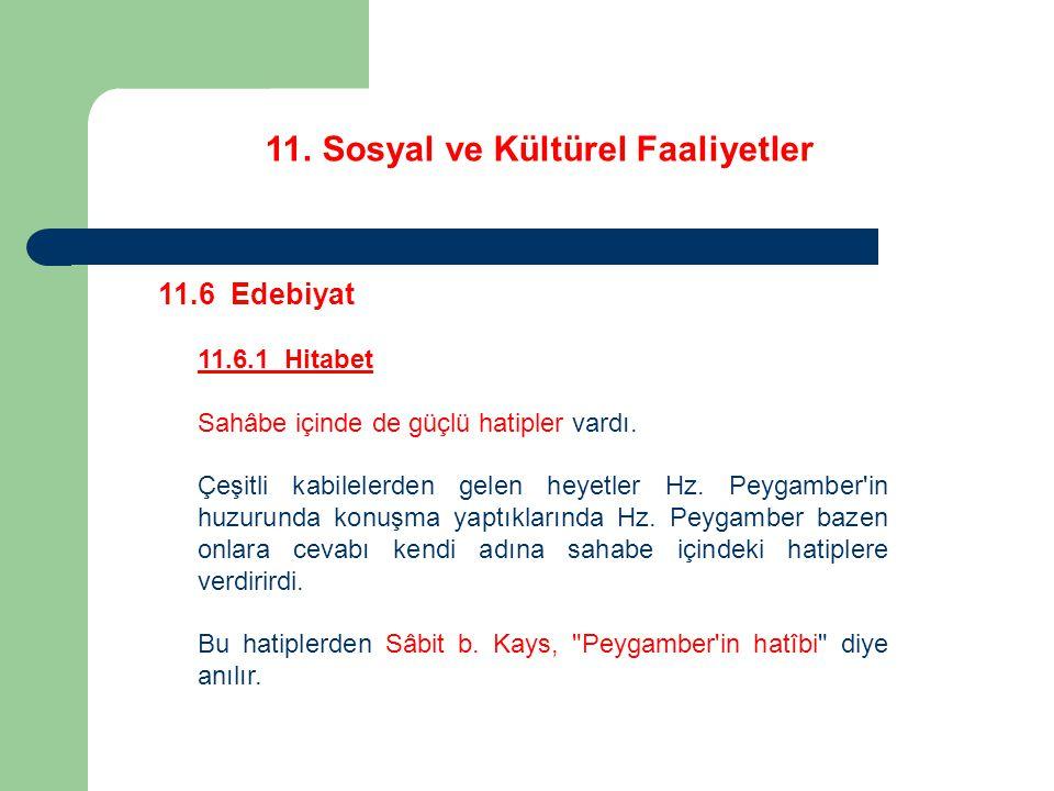 11. Sosyal ve Kültürel Faaliyetler 11.6 Edebiyat 11.6.1 Hitabet Sahâbe içinde de güçlü hatipler vardı. Çeşitli kabilelerden gelen heyetler Hz. Peygamb