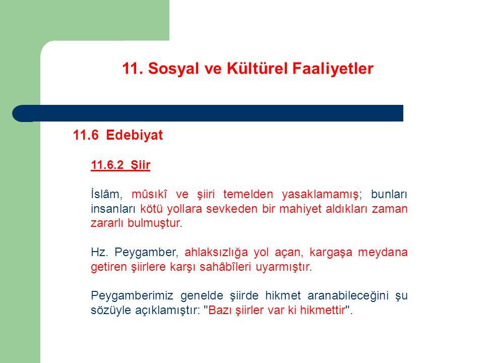 11. Sosyal ve Kültürel Faaliyetler 11.6 Edebiyat 11.6.2 Şiir İslâm, mûsıkî ve şiiri temelden yasaklamamış; bunları insanları kötü yollara sevkeden bir