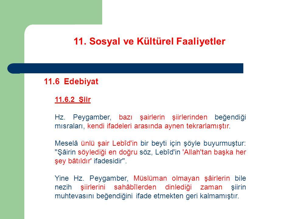 11. Sosyal ve Kültürel Faaliyetler 11.6 Edebiyat 11.6.2 Şiir Hz. Peygamber, bazı şairlerin şiirlerinden beğendiği mısraları, kendi ifadeleri arasında