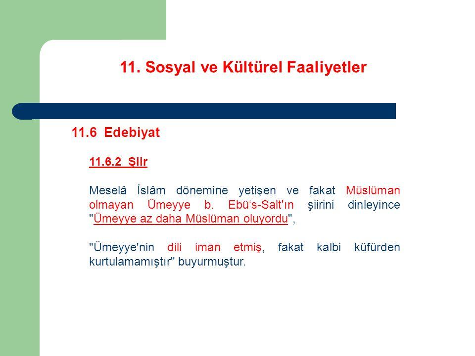 11. Sosyal ve Kültürel Faaliyetler 11.6 Edebiyat 11.6.2 Şiir Meselâ İslâm dönemine yetişen ve fakat Müslüman olmayan Ümeyye b. Ebü's-Salt'ın şiirini d
