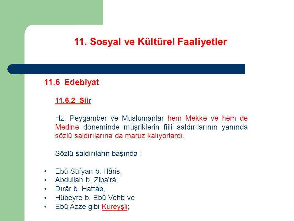 11. Sosyal ve Kültürel Faaliyetler 11.6 Edebiyat 11.6.2 Şiir Hz. Peygamber ve Müslümanlar hem Mekke ve hem de Medine döneminde müşriklerin fiilî saldı