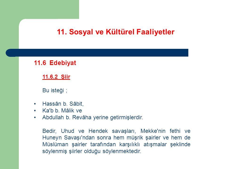 11. Sosyal ve Kültürel Faaliyetler 11.6 Edebiyat 11.6.2 Şiir Bu isteği ; Hassân b. Sâbit, Ka'b b. Mâlik ve Abdullah b. Revâha yerine getirmişlerdir. B
