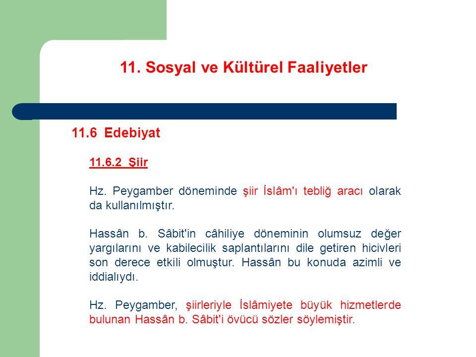 11. Sosyal ve Kültürel Faaliyetler 11.6 Edebiyat 11.6.2 Şiir Hz. Peygamber döneminde şiir İslâm'ı tebliğ aracı olarak da kullanılmıştır. Hassân b. Sâb