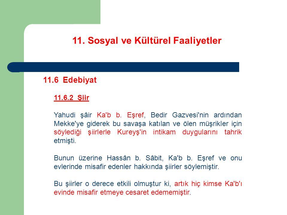 11. Sosyal ve Kültürel Faaliyetler 11.6 Edebiyat 11.6.2 Şiir Yahudi şâir Ka'b b. Eşref, Bedir Gazvesi'nin ardından Mekke'ye giderek bu savaşa katılan