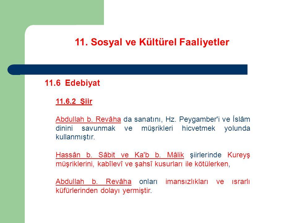 11. Sosyal ve Kültürel Faaliyetler 11.6 Edebiyat 11.6.2 Şiir Abdullah b. Revâha da sanatını, Hz. Peygamber'i ve İslâm dinini savunmak ve müşrikleri hi