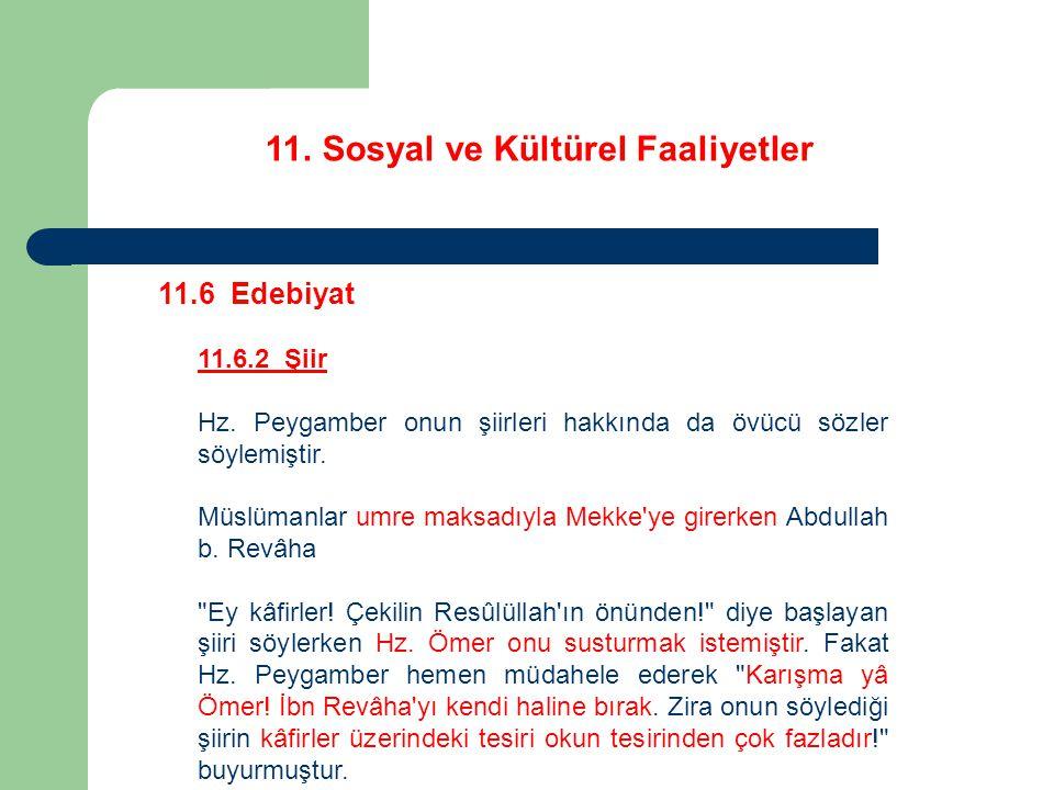11. Sosyal ve Kültürel Faaliyetler 11.6 Edebiyat 11.6.2 Şiir Hz. Peygamber onun şiirleri hakkında da övücü sözler söylemiştir. Müslümanlar umre maksad