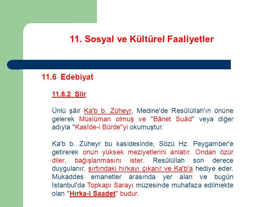 11. Sosyal ve Kültürel Faaliyetler 11.6 Edebiyat 11.6.2 Şiir Ünlü şâir Ka'b b. Züheyr, Medine'de Resûlüllah'ın önüne gelerek Müslüman olmuş ve