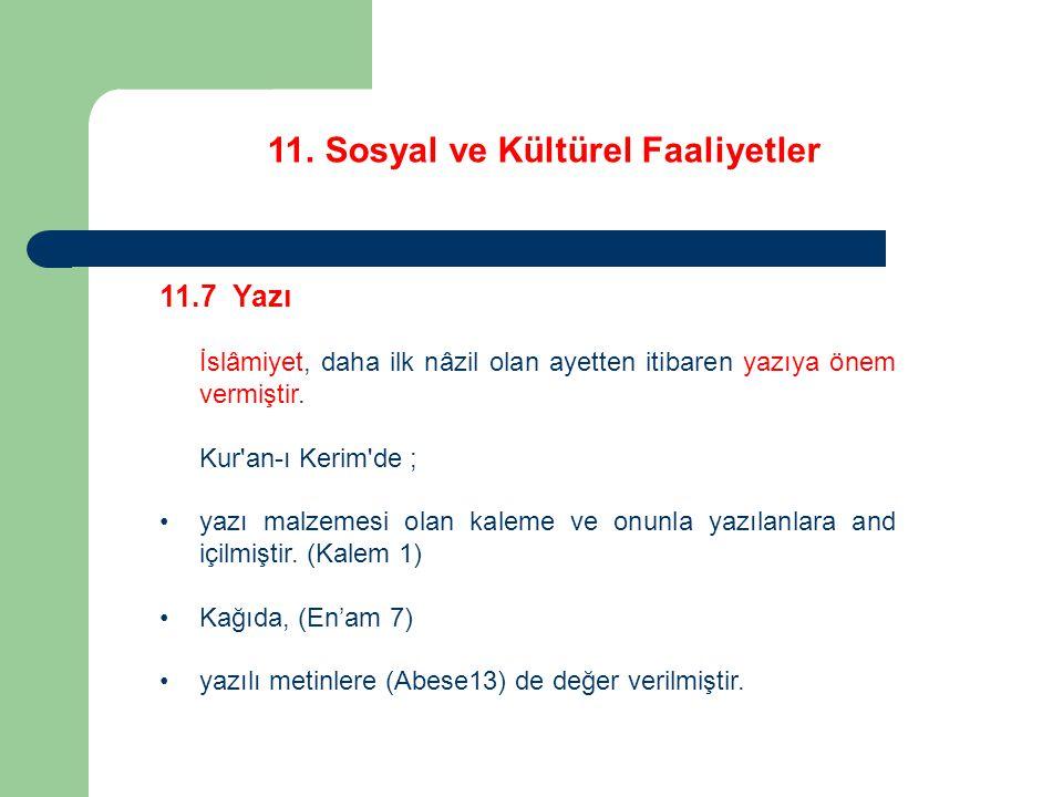 11. Sosyal ve Kültürel Faaliyetler 11.7 Yazı İslâmiyet, daha ilk nâzil olan ayetten itibaren yazıya önem vermiştir. Kur'an-ı Kerim'de ; yazı malzemesi