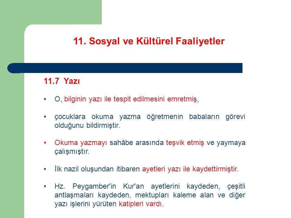 11. Sosyal ve Kültürel Faaliyetler 11.7 Yazı O, bilginin yazı ile tespit edilmesini emretmiş, çocuklara okuma yazma öğretmenin babaların görevi olduğu