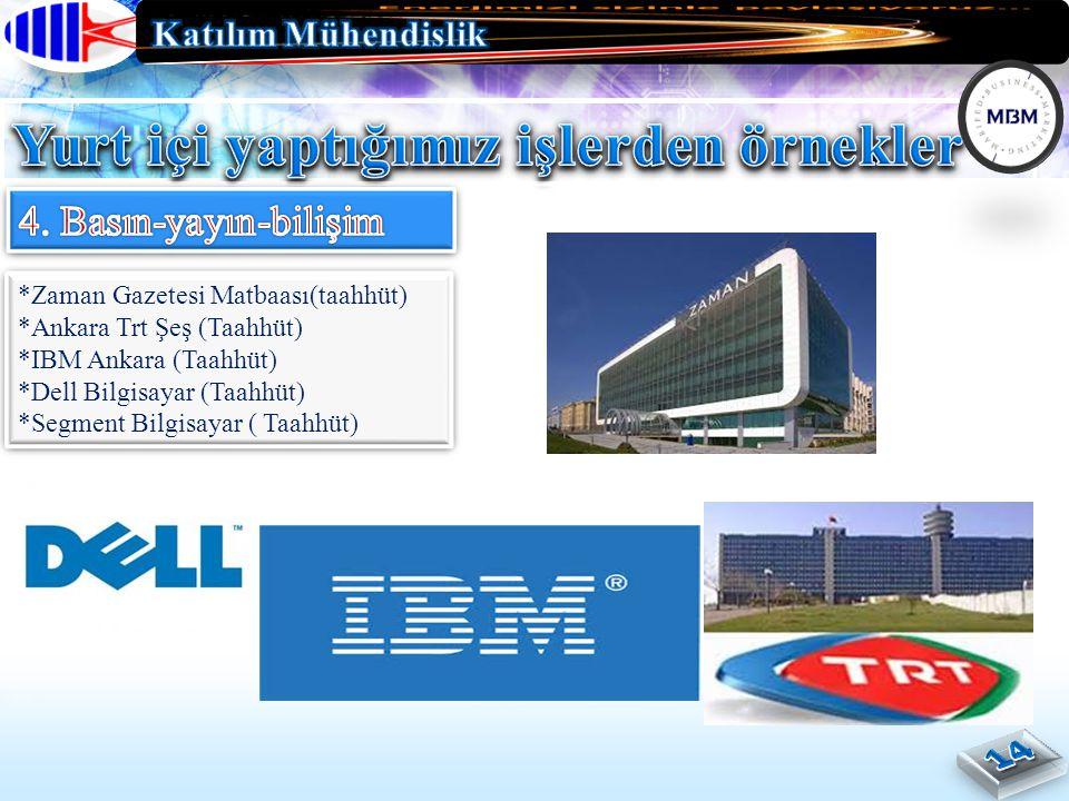 *Zaman Gazetesi Matbaası(taahhüt) *Ankara Trt Şeş (Taahhüt) *IBM Ankara (Taahhüt) *Dell Bilgisayar (Taahhüt) *Segment Bilgisayar ( Taahhüt) *Zaman Gazetesi Matbaası(taahhüt) *Ankara Trt Şeş (Taahhüt) *IBM Ankara (Taahhüt) *Dell Bilgisayar (Taahhüt) *Segment Bilgisayar ( Taahhüt)