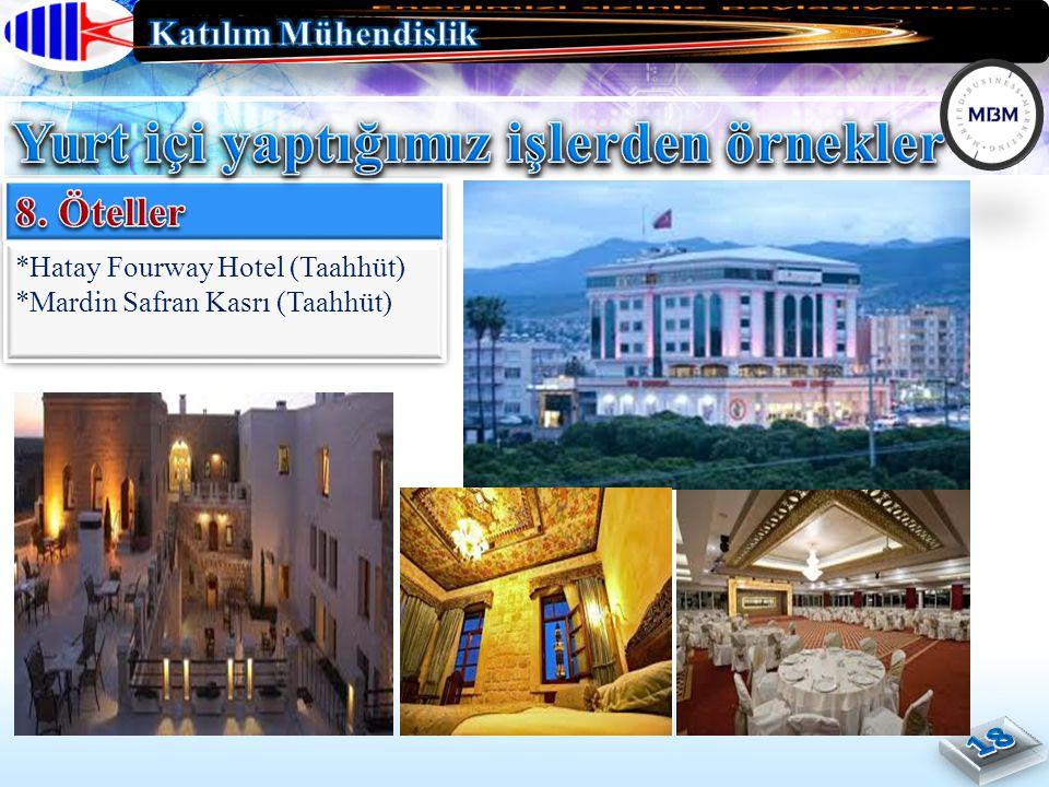 *Hatay Fourway Hotel (Taahhüt) *Mardin Safran Kasrı (Taahhüt) *Hatay Fourway Hotel (Taahhüt) *Mardin Safran Kasrı (Taahhüt)