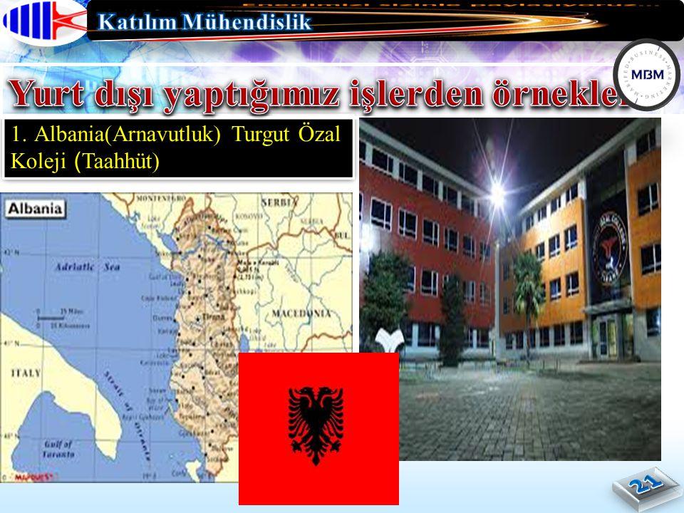 1. Albania(Arnavutluk) Turgut Özal Koleji (Taahhüt)