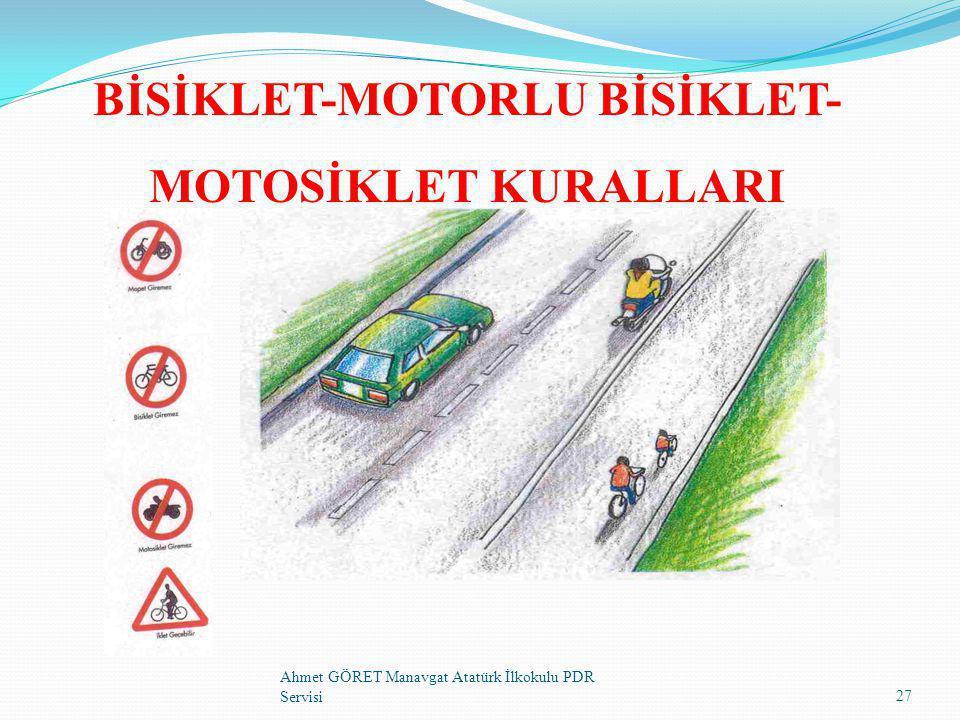 BİSİKLET-MOTORLU BİSİKLET- MOTOSİKLET KURALLARI 27 Ahmet GÖRET Manavgat Atatürk İlkokulu PDR Servisi