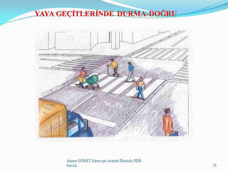 YAYA GEÇİTLERİNDE DURMA-DOĞRU 28 Ahmet GÖRET Manavgat Atatürk İlkokulu PDR Servisi