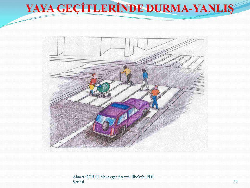 YAYA GEÇİTLERİNDE DURMA-YANLIŞ 29 Ahmet GÖRET Manavgat Atatürk İlkokulu PDR Servisi