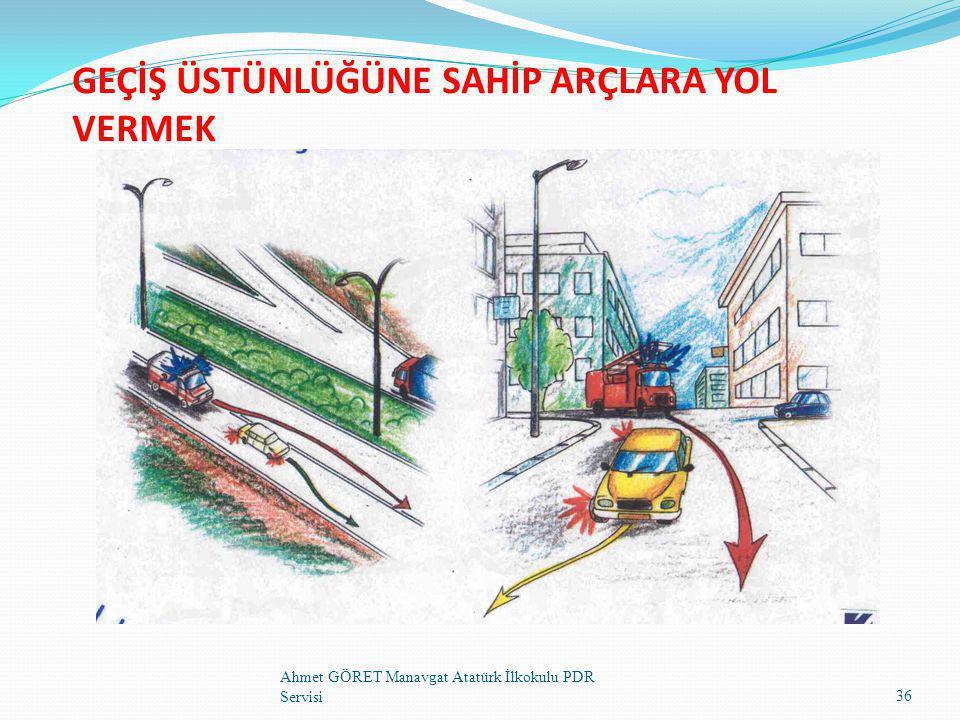 GEÇİŞ ÜSTÜNLÜĞÜNE SAHİP ARÇLARA YOL VERMEK 36 Ahmet GÖRET Manavgat Atatürk İlkokulu PDR Servisi