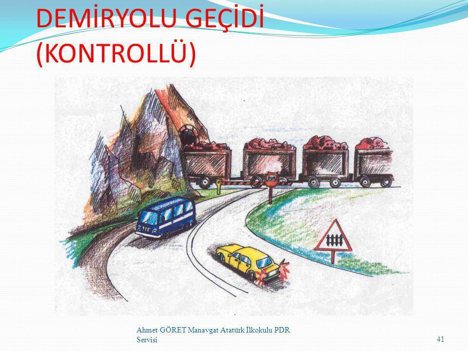 DEMİRYOLU GEÇİDİ (KONTROLLÜ) 41 Ahmet GÖRET Manavgat Atatürk İlkokulu PDR Servisi