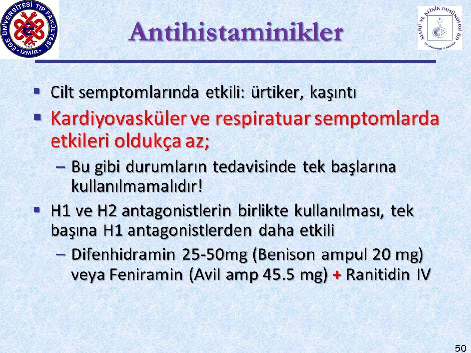 50 AntihistaminiklerAntihistaminikler  Cilt semptomlarında etkili: ürtiker, kaşıntı  Kardiyovasküler ve respiratuar semptomlarda etkileri oldukça az