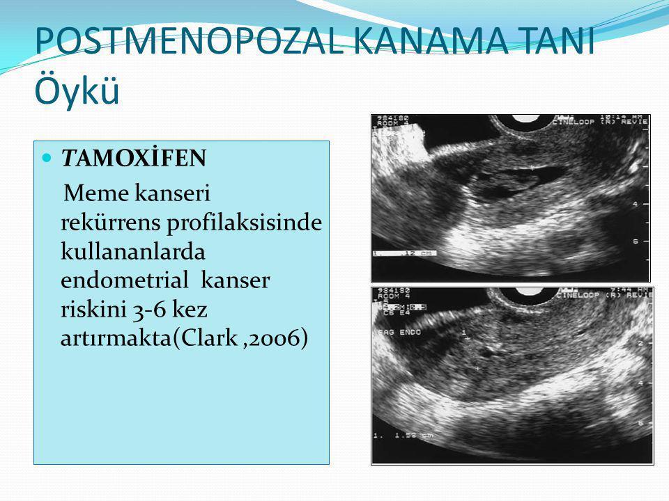 POSTMENOPOZAL KANAMA TANI Öykü TAMOXİFEN Meme kanseri rekürrens profilaksisinde kullananlarda endometrial kanser riskini 3-6 kez artırmakta(Clark,2006)