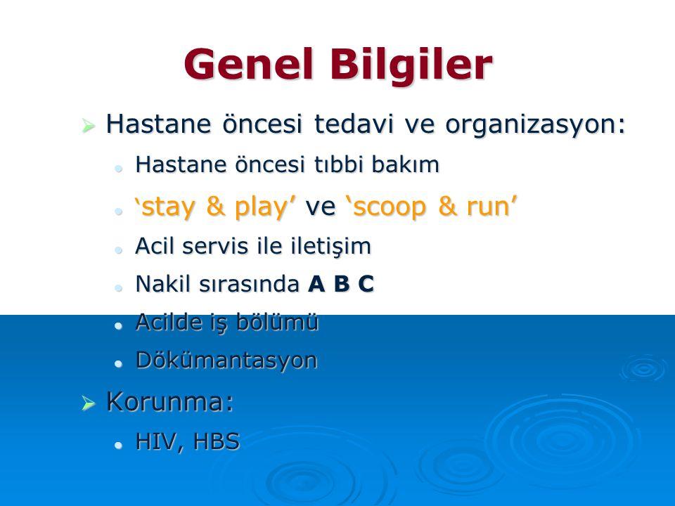 Genel Bilgiler  Hastane öncesi tedavi ve organizasyon: Hastane öncesi tıbbi bakım Hastane öncesi tıbbi bakım ' stay & play' ve 'scoop & run' ' stay &