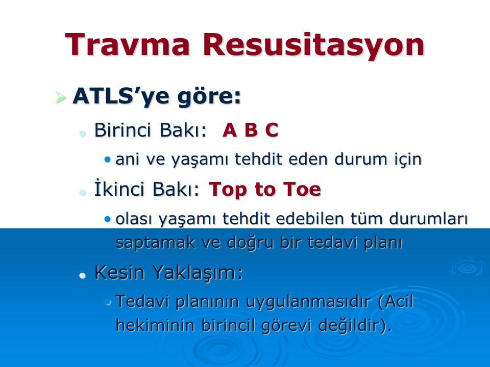 Travma Resusitasyon  ATLS'ye göre: Birinci Bakı: A B C Birinci Bakı: A B C ani ve yaşamı tehdit eden durum içinani ve yaşamı tehdit eden durum için İ