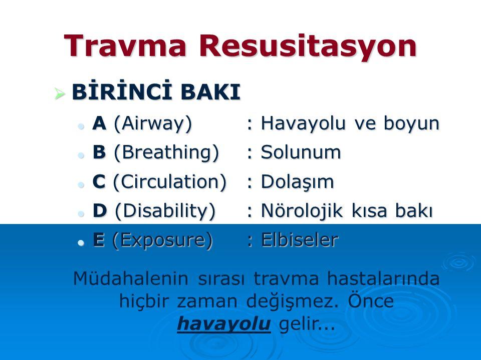 Travma Resusitasyon  BİRİNCİ BAKI A (Airway): Havayolu ve boyun A (Airway): Havayolu ve boyun B (Breathing): Solunum B (Breathing): Solunum C (Circul
