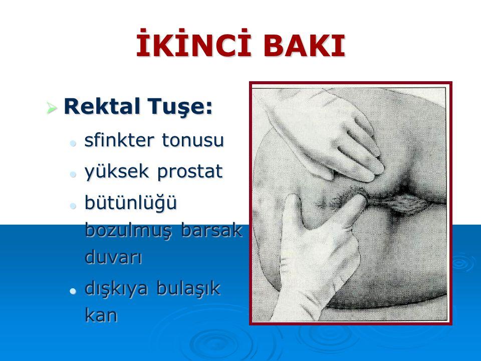 İKİNCİ BAKI  Rektal Tuşe: sfinkter tonusu sfinkter tonusu yüksek prostat yüksek prostat bütünlüğü bozulmuş barsak duvarı bütünlüğü bozulmuş barsak du