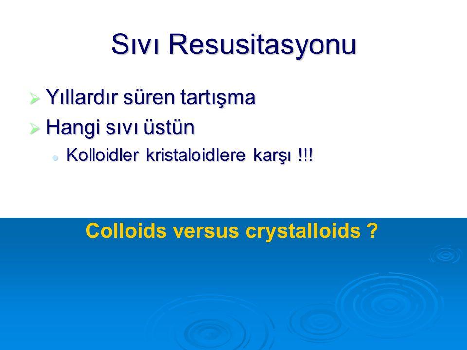 Sıvı Resusitasyonu  Yıllardır süren tartışma  Hangi sıvı üstün Kolloidler kristaloidlere karşı !!! Kolloidler kristaloidlere karşı !!! Colloids vers