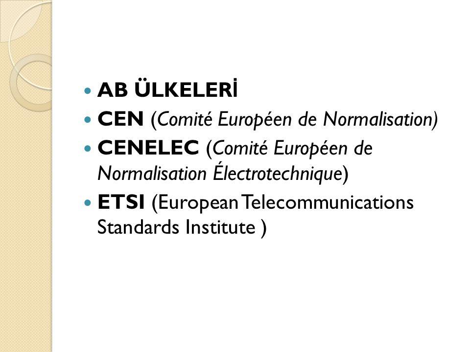 AB ÜLKELER İ CEN (Comité Européen de Normalisation) CENELEC (Comité Européen de Normalisation Électrotechnique) ETSI (European Telecommunications Stan