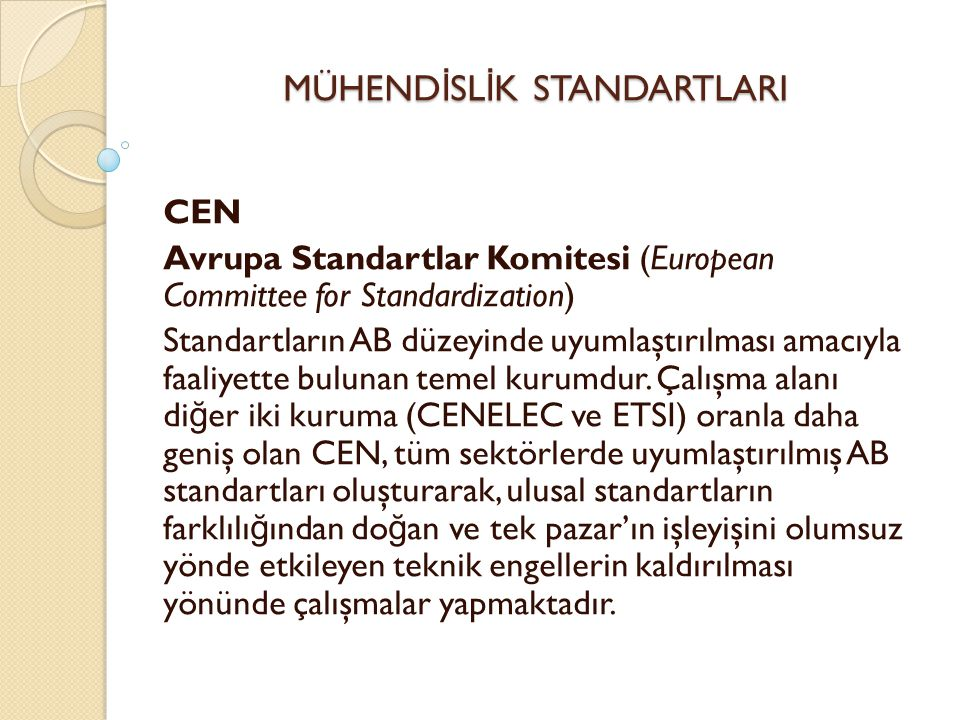 MÜHEND İ SL İ K STANDARTLARI CEN Avrupa Standartlar Komitesi (European Committee for Standardization) Standartların AB düzeyinde uyumlaştırılması amac