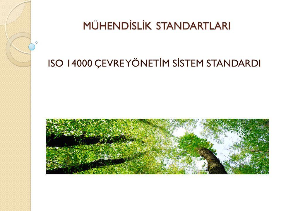 MÜHEND İ SL İ K STANDARTLARI ISO 14000 ÇEVRE YÖNET İ M S İ STEM STANDARDI