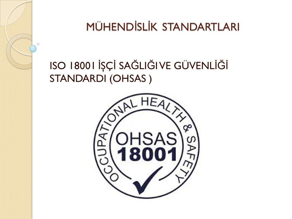 MÜHEND İ SL İ K STANDARTLARI ISO 18001 İ ŞÇ İ SA Ğ LI Ğ I VE GÜVENL İĞİ STANDARDI (OHSAS )