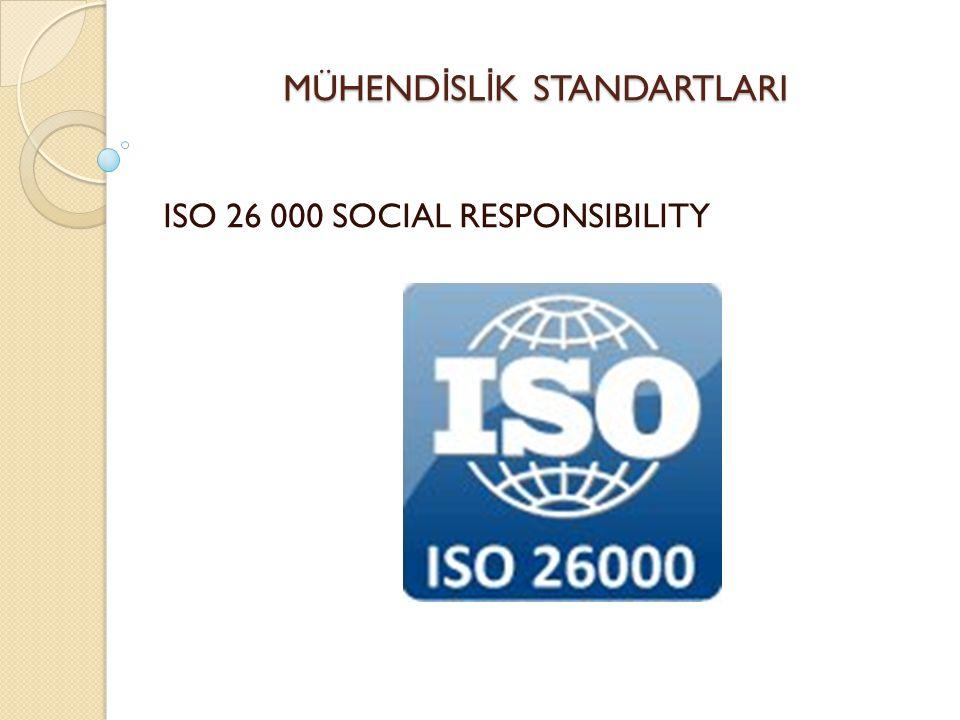 MÜHEND İ SL İ K STANDARTLARI ISO 26 000 SOCIAL RESPONSIBILITY