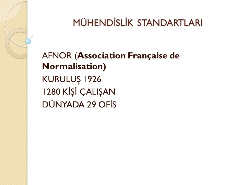 MÜHEND İ SL İ K STANDARTLARI AFNOR (Association Française de Normalisation) KURULUŞ 1926 1280 K İ Ş İ ÇALIŞAN DÜNYADA 29 OF İ S