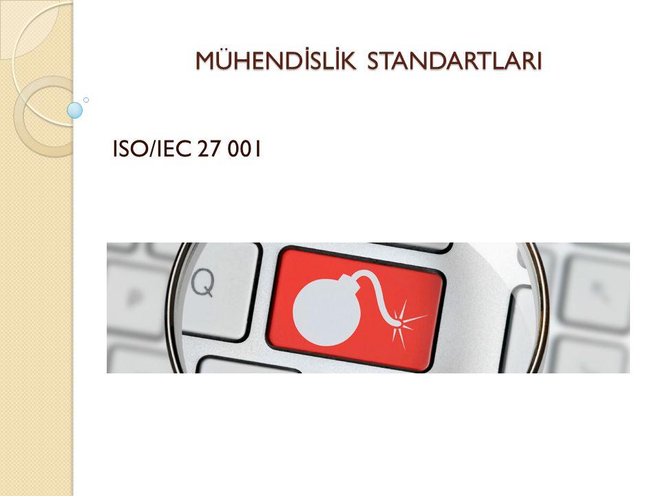 MÜHEND İ SL İ K STANDARTLARI ISO/IEC 27 001