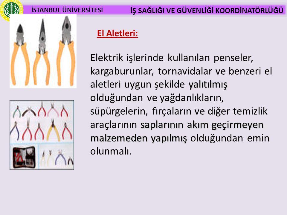 İSTANBUL ÜNİVERSİTESİ İŞ SAĞLIĞI VE GÜVENLİĞİ KOORDİNATÖRLÜĞÜ yalıtılmış saplarının akım geçirmeyen malzemeden yapılmış Elektrik işlerinde kullanılan